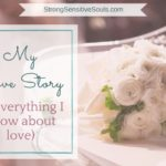 My Love Story (& everything I know about love…)