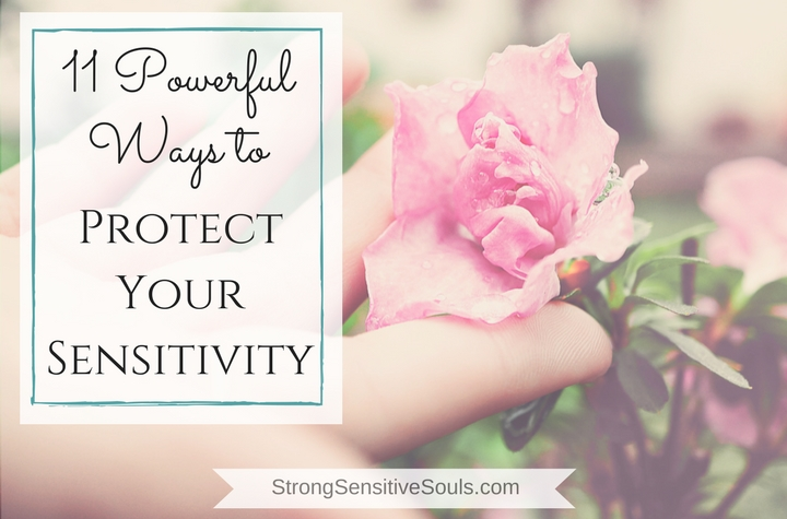 11 Powerful Ways to Protect Your Sensitivity