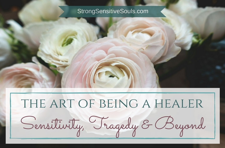 The Art of Being a Healer: Sensitivity, Tragedy & Beyond