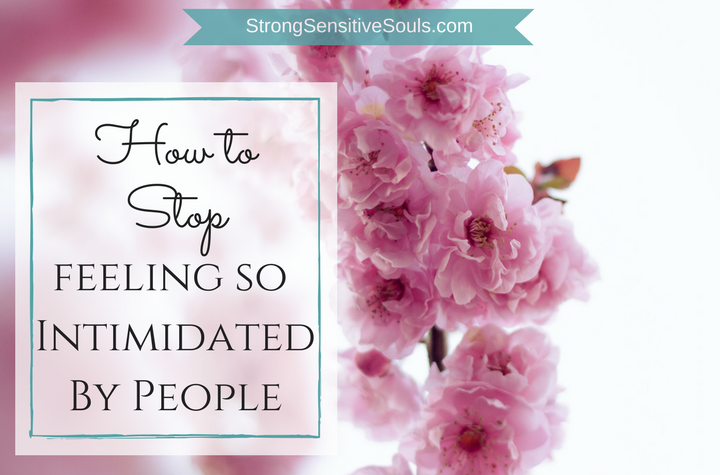 How to Stop Feeling So Intimidated by People