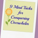9 Mind Tricks for Conquering Overwhelm