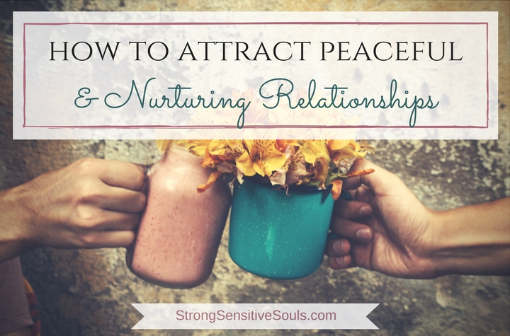 How to Attract Peaceful & Nurturing Relationships