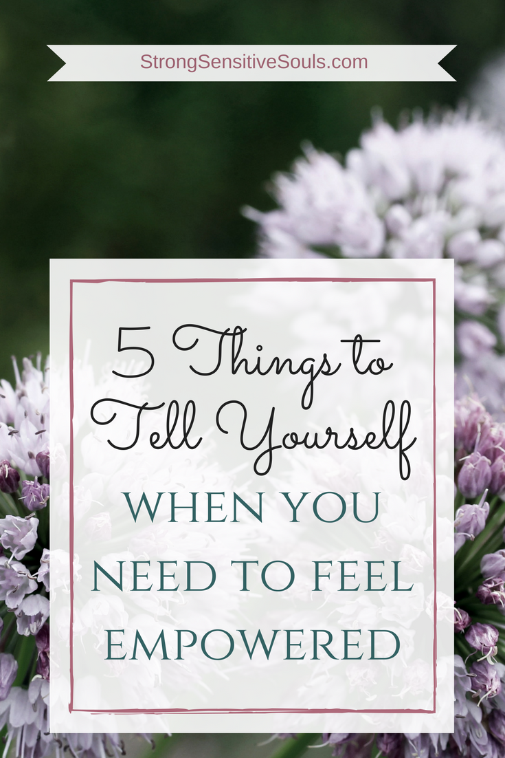 5 Things to Tell Yourself When You Need to Feel Empowered ...