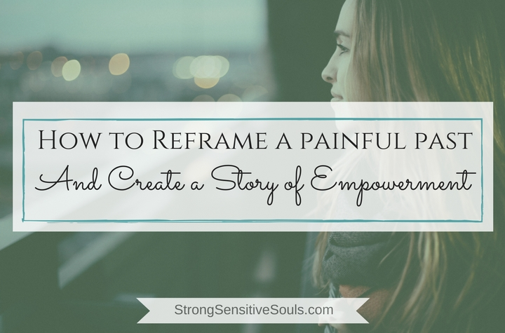 How to Reframe a Painful Past