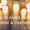 How to Avoid Holiday Burnout & Overwhelm (+ Holiday Survival Guide!)
