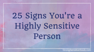 25 Signs You're a Highly Sensitive Soul
