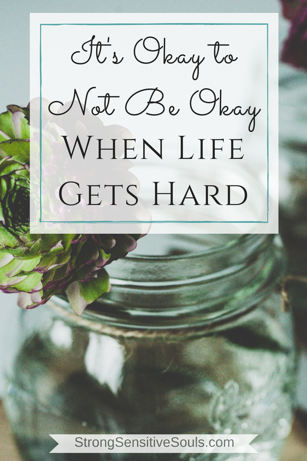 It's Okay to Not Be Okay When Life Gets Hard