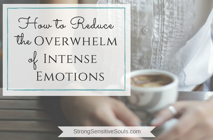 How to Reduce the Overwhelm of Intense Emotions