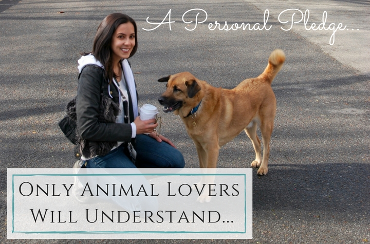 A Personal Pledge Only Animal Lovers Will Understand…