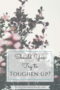 Should You Try to Toughen Up?