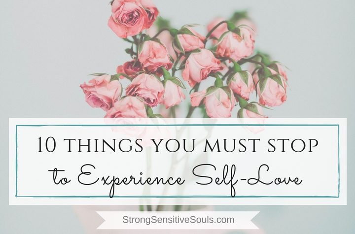 10 Things You Must Stop to Experience Self-Love