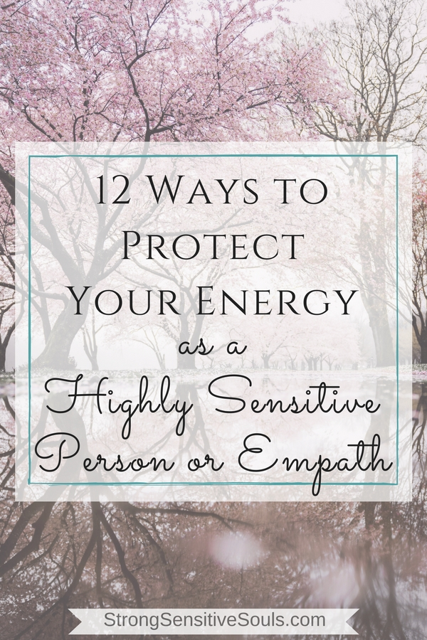 12 Ways to Protect Your Energy as a Highly Sensitive Person or