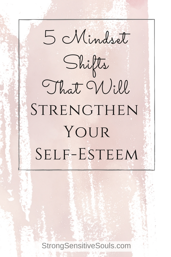 5 Mindset Strengthen Shifts That Will Strengthen Mindset Your Self Esteem Strong 0f4aac